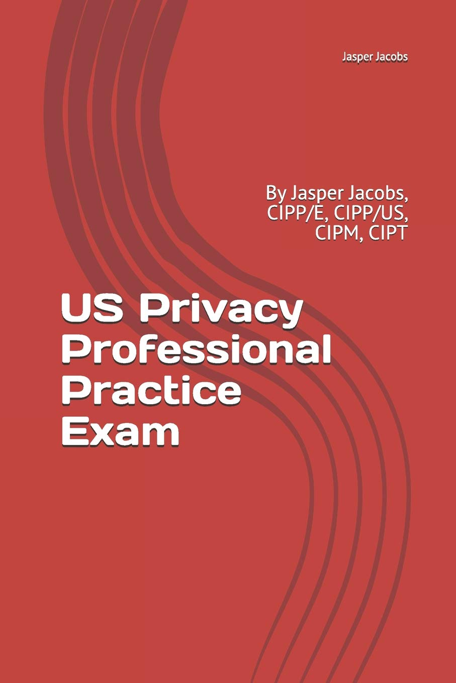US Privacy Professional Practice Exam  By Jasper Jacobs CIPP E CIPP US CIPM CIPT