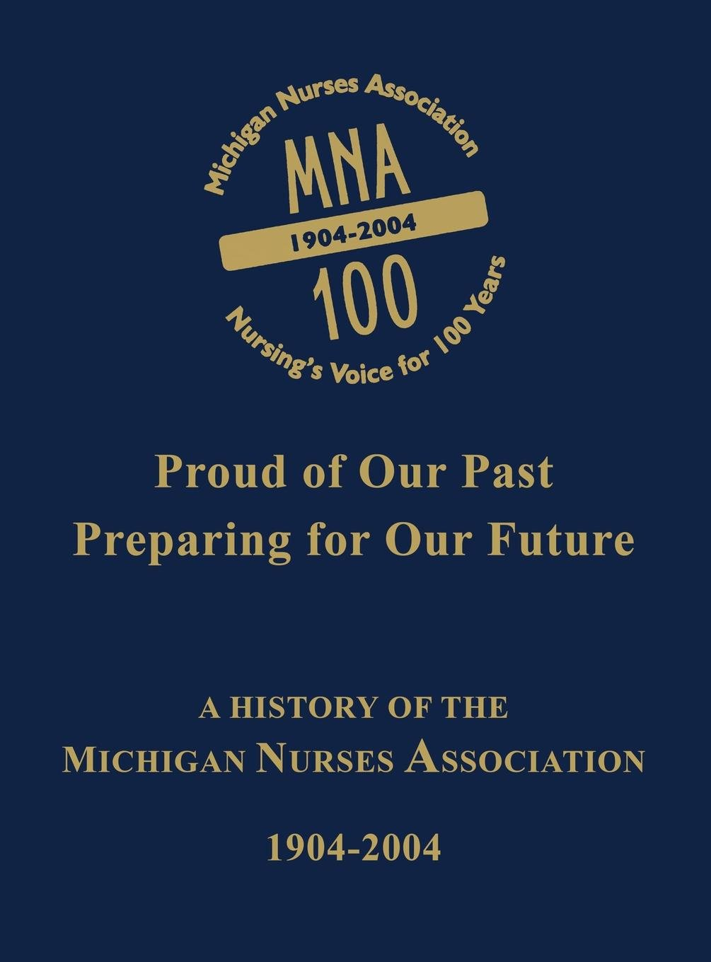 Download Proud of Our Past, Preparing for Our Future: A History of the Michigan Nurses Association, 1904-2004 pdf