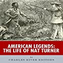 American Legends: The Life of Nat Turner Audiobook by  Charles River Editors Narrated by Kila Kitu