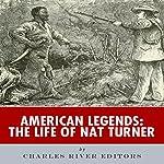 American Legends: The Life of Nat Turner |  Charles River Editors