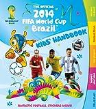 The Official 2014 Fifa World Cup Brazil Kids' Handbook