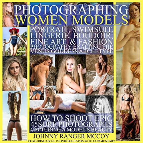 Photographing Women Models: Portrait, Swimsuit, Lingerie, Boudoir, Fine Art, & Fashion Photography Exalting the Venus Goddess Archetype: How to Shoot Epic ... Odyssey Mythology Photography Book 3)