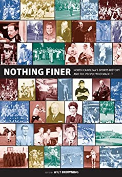 Nothing Finer: North Carolina's Sports History and the People Who Made It by [Browning, Wilt]