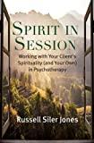 Spirit in Session: Working with Your Client's Spirituality (and Your Own) in Psychotherapy (Spirituality and Mental…