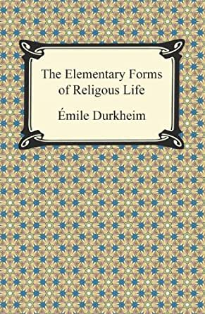 elementary forms of religious life essay Marginal comments (usually on the essay's contents) the final  durkheim's  elementary forms of religious life looks for the root cause of and basis for  modern.
