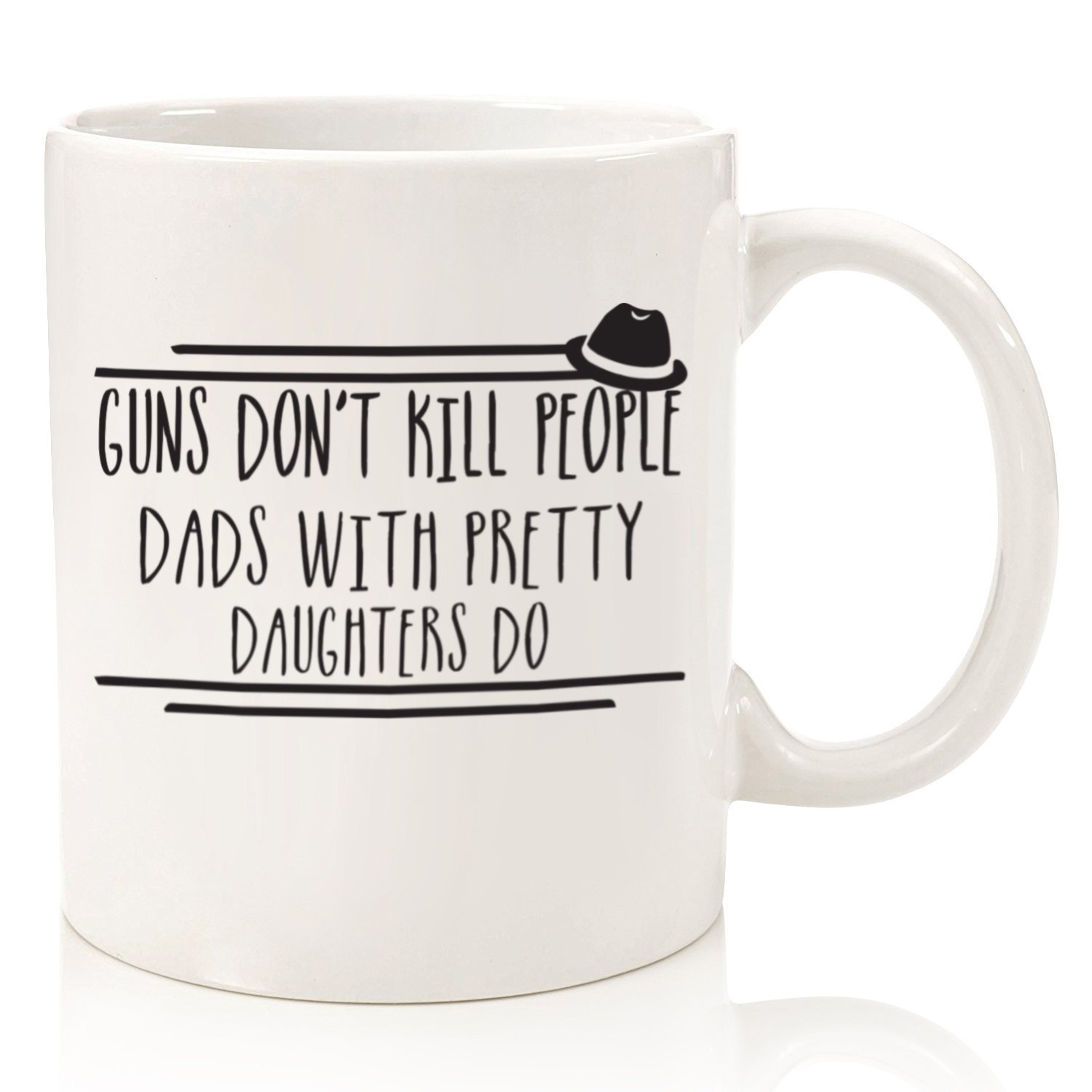 Guns Don't Kill People Dads With Pretty Daughters Do Funny Coffee Mug - Great Birthday Gift Idea For a Dad - Humorous Valentines Day Present For Fathers From Wife, Son, or Daughter