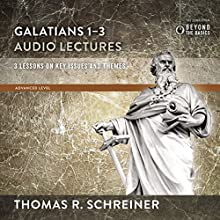 Galatians 1-3: Audio Lectures: Lessons on Literary Context, Structure, Exegesis, and Interpretation Audiobook by Thomas R. Schreiner Narrated by Thomas R. Schreiner