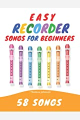 Easy Recorder Songs For Beginners: 58 Fun & Easy To Play Songs Paperback