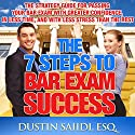 The 7 Steps to Bar Exam Success: The Strategy Guide for Passing Your Bar Exam with Greater Confidence, in Less Time, and with Less Stress Than the Rest Audiobook by Dustin Saiidi Narrated by Dustin Saiidi