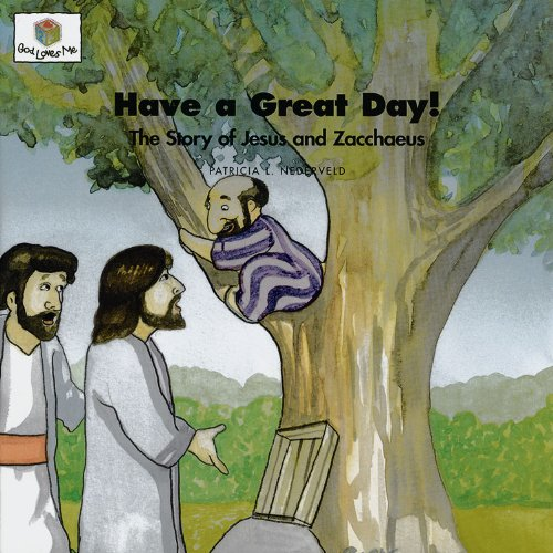 Have a Great Day! The Story of Jesus and Zacchaeus (God Loves Me) (God Loves Me Storybooks)