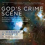 God's Crime Scene: A Cold-Case Detective Examines the Evidence for a Divinely Created Universe | J. Warner Wallace