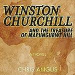 Winston Churchill and the Treasure of Mapungubwe Hill: A Novel | Chris Angus
