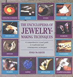 The Encyclopedia of Jewelry-Making Techniques: A Comprehensive Visual Guide to Traditional and Contemporary Techniques