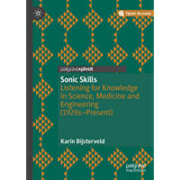 Sonic Skills: Listening for Knowledge in Science, Medicine and Engineering (1920s-Present) (English Edition)