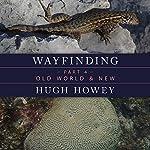 Wayfinding Part 4: Old World & New | Hugh Howey