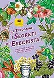 L'erbolario. I segreti dell'erborista. Conoscere e utilizzare le erbe per il benessere di corpo e mente