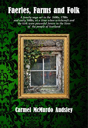 Faeries, Farms and Folk: A family saga set in Scotland at a time of witchcraft and superstition.