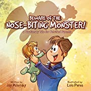 Beware of the Nose-Biting Monster!: A Cautionary Tale for Petrified Parents