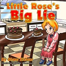 Little Rose's Big Lie (Children's Picture Book Bedtime Story teaching kids the value of honesty) (Children's Books with Good Values) by [Eichler, Shani]