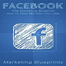 Facebook: The Marketing Blueprint: How to Make $$$ with Your Likes Audiobook by  Marketing Blueprints Narrated by Frank Pyne