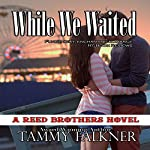 While We Waited: Reed Brothers Volume 14 | Tammy Falkner