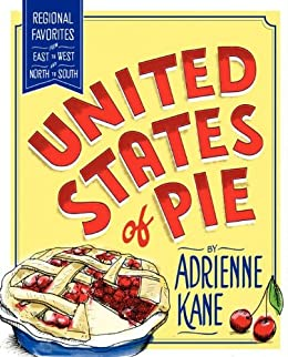 United States of Pie: Regional Favorites from East to West and North to South by [Kane, Adrienne]