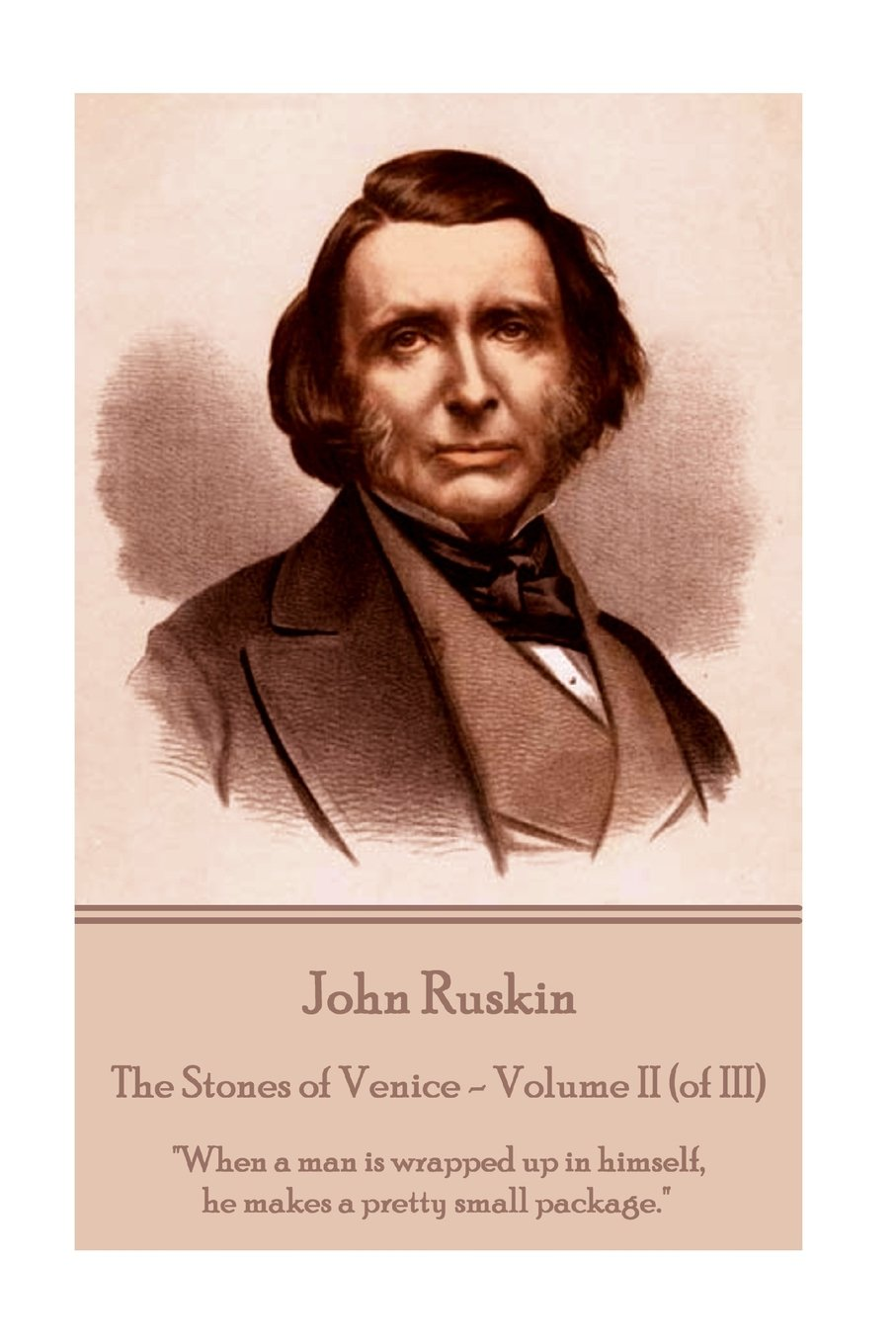 John Ruskin The Stones Of Venice Volume Ii Of Iii When A Man Is Wrapped Up In Himself He Makes A Pretty Small Package Ruskin John 9781787372818 Amazon Com Books