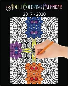 Adult Calendar 2020 Amazon.com: Adult Coloring Calendar: (A 3 Year Calendar 2017 2020