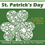 St. Patrick's Day  Holiday Coloring Book for Adults: St. Patty's Day Coloring Pages For All Levels of Colorists (Adult Coloring Pages for Special Occasions)
