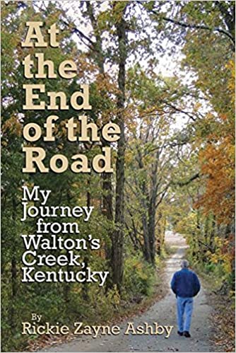 At the end of the road my journey from waltons creek kentucky at the end of the road my journey from waltons creek kentucky rickie zayne ashby cover design by tom foster 9781942613701 amazon books fandeluxe Choice Image
