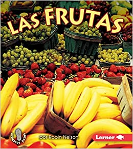 Las Frutas Fruits Mi Primer Paso Al Mundo Real Los Grupos De Alimentos First Step Nonfiction Food Groups Spanish Edition Spanish Paperback
