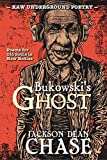 Bukowski's Ghost: Poems for Old Souls in New Bodies (Raw Underground Poetry Book 1)