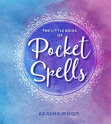 The Little Book of Pocket Spells: Everyday Magic for the Modern Witch - Everyday Moon Magic