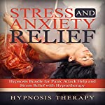 Stress and Anxiety Relief: Hypnosis Bundle for Panic Attack Help and Stress Relief with Hypnotherapy | Hypnosis Therapy