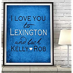 """I Love You to Lexington and Back"" Kentucky ART PRINT, Customized & Personalized UNFRAMED, Wedding gift, Valentines day gift, Christmas gift, Graduation gift, All Sizes"