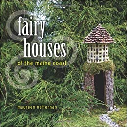 Fairy Houses Of The Maine Coast: Maureen Heffernan: 9780892727872:  Amazon.com: Books