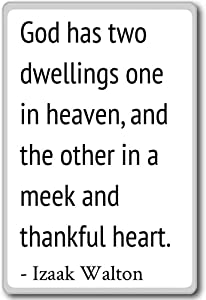 God has two dwellings one in heaven, and the o... - Izaak Walton quotes fridge magnet, White
