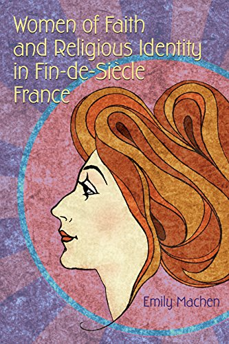 Women of Faith and Religious Identity in Fin-de-Siècle France (Religion and Politics)