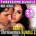 Brat's Threesomes Bundle 2 : Books 5 - 8 | Nicki Menage