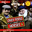 Only Fools and Horses 4 Radio/TV Program by John Sullivan Narrated by David Jason, Nicholas Lyndhurst