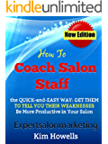 Salon Marketing: Salon Coaching How to Coach Salon Staff: Get Them To Tell You Their Weaknesses and Be More Productive in Your Salon