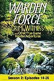 Warden Force: Grim Witness and Other True Game Warden Adventures: Episodes 14-26 (Volume 2)