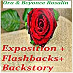 Exposition in Novels, Flashbacks, Backstory, and All The Good Ole Stuff: How to Write Exposition: Fiction Writers United, Book 4 | Ora Rosalin,Beyoncé Rosalin