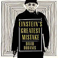 Einstein's Greatest Mistake: The Life of a Flawed Genius Audiobook by David Bodanis Narrated by Roger Davis