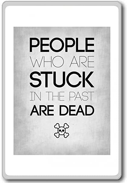 Amazoncom People Who Are Stuck In The Past Are Dead Motivational