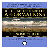 The Great Little Book of Afformations: Incredibly Simple Questions - Amazingly Powerful Results!