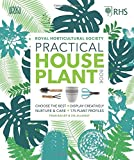 RHS Practical House Plant Book: Choose The Best, Display Creatively, Nurture and Care, 175 Plant Profiles