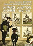 Image de La France, la nation, la guerre: 1850-1920 (Histoire contemporaine) (French Edition)
