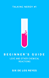 Beginner's Guide: Love and Other Chemical Reactions (Talking Nerdy Book 1)