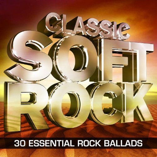 Classic Soft Rock - 30 Essential Rock Ballads